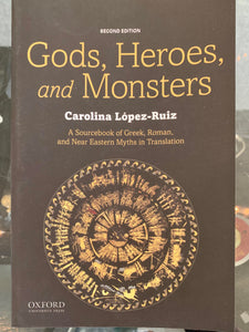 Gods, Heroes, and Monsters A Sourcebook of Greek, Roman, and Near Eastern Myths in Translation Second Edition - Carolina López-Ruiz