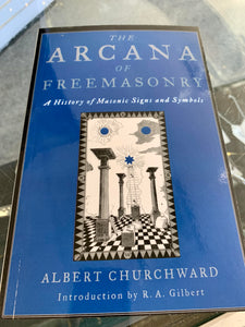 The Arcana of Freemasonry A History of Masonic Signs and Symbols