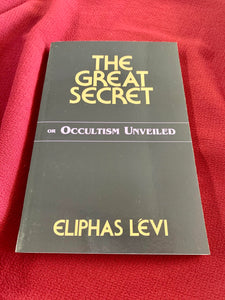 The Great Secret: Or Occultism Unveiled - Eliphas Levi
