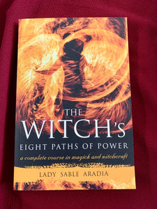 The Witch's Eight Paths of Power A Complete Course in Magick and Witchcraft - Lady Sable Aradia