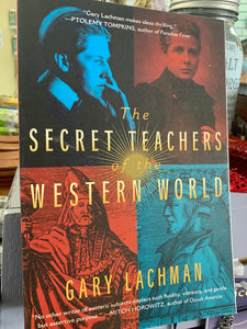 The Secret Teachers of the Western World - By Gary Lachman