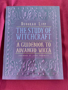 The Study of Witchcraft A Guidebook to Advanced - Wicca Deborah Lipp