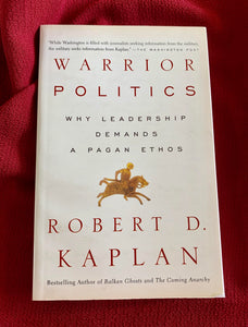 Warrior Politics WHY LEADERSHIP REQUIRES A PAGAN ETHOS - Robert D. Kaplan