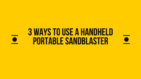 3 ways to use a portable sandblaster