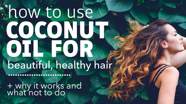 How to Get Healthy Hair Using Coconut Oil!