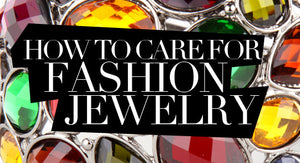 Long Live The Bling!  Caring for your fashion jewelry