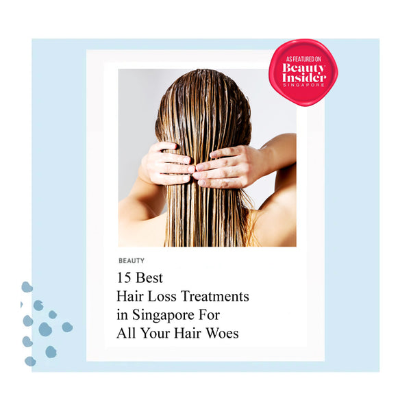Top 15 Best Hair Loss Treatments in Singapore For All Your Hair Woes! By Beauty Insider