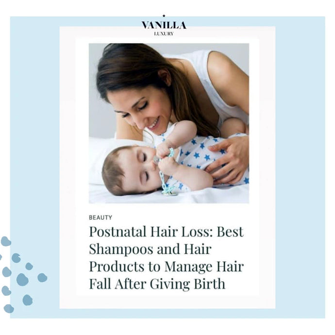 Postnatal Hair Loss: Best Shampoos and Hair Products to Manage Hair Fall After Giving Birth - By Vanilla Luxury
