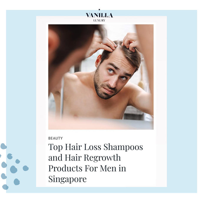 Top Hair Loss Shampoos and Hair Regrowth Products For Men in Singapore - By Vanilla Luxury