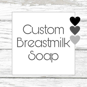 Custom Breastmilk Soap