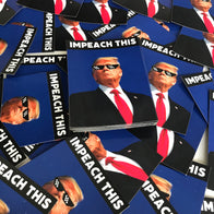 """IMPEACH THIS"" Magnet *50 Pack*"