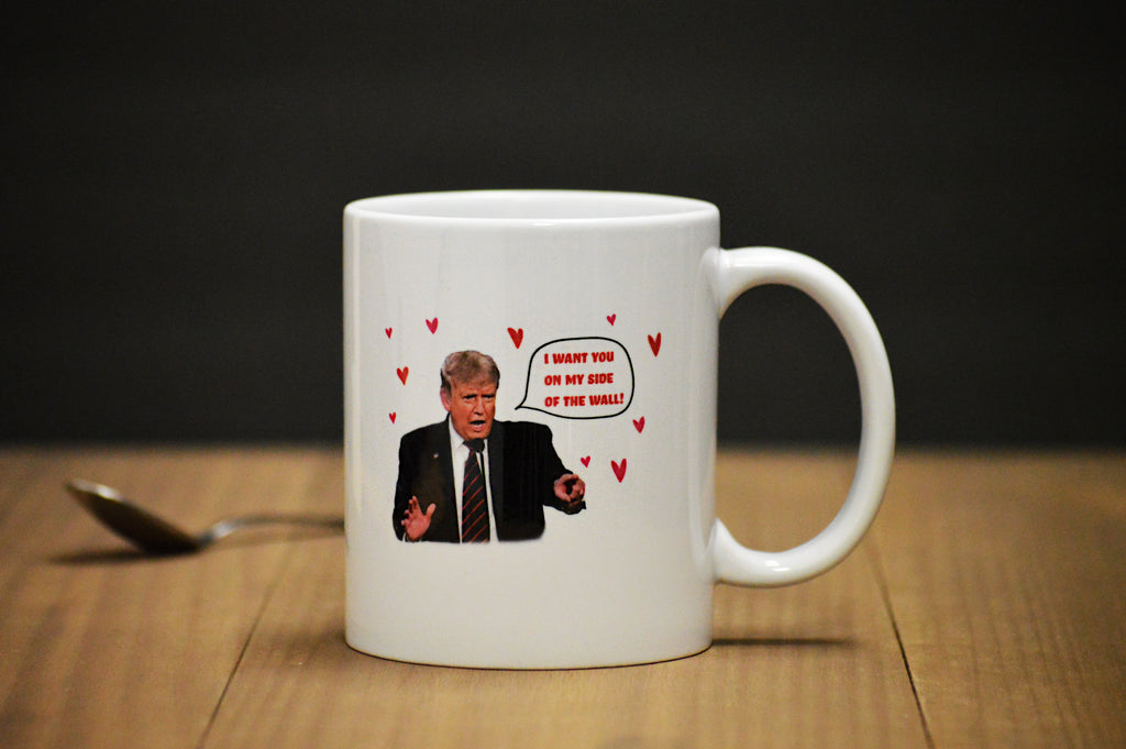 "Trump Valentine's Day Mug ""I WANT YOU ON MY SIDE OF THE WALL"" **LIMITED**"