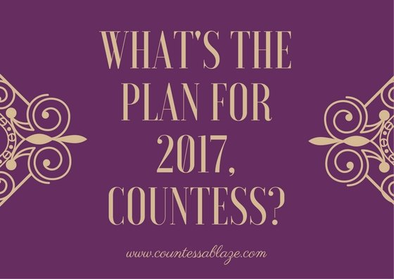What's the plan for 2017, Countess? Countess Ablaze