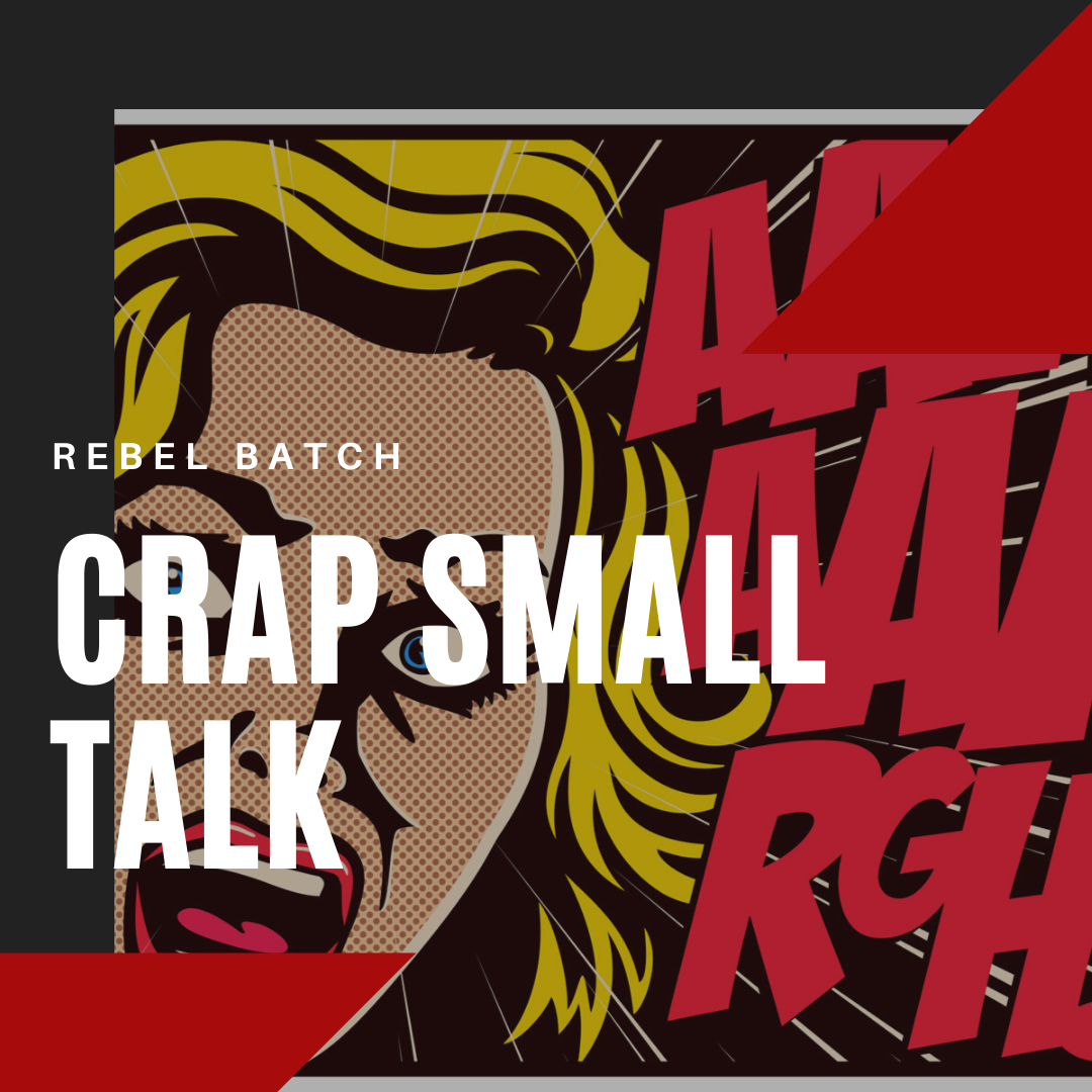 Crap Small Talk Rebel Batch