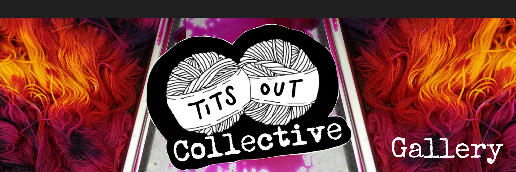 A logo of Tits Out Collective which has two hand drawn balls of wool has been edited onto a photograph of the yarn colourway being dyed in a stainless steel tray. The colours are yellow, orange and neon pink. To the bottom right is the word Gallery.