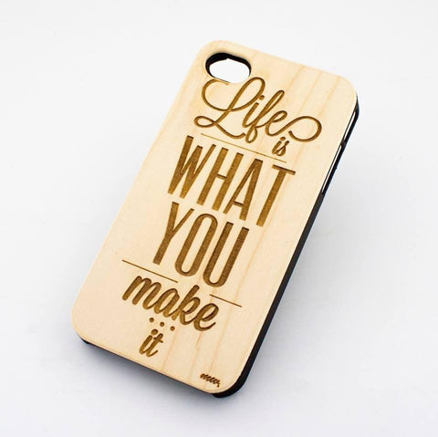 Genuine Wood Case -  LIFE IS WHAT YOU MAKE IT