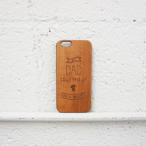 Genuine Wood Case Cover - My Dad Could Beat Up Chuck Norris