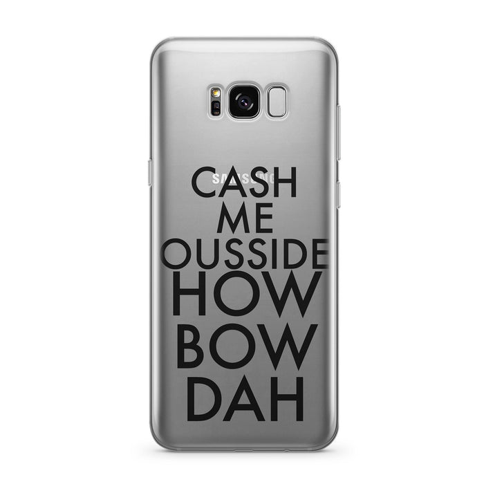 Cash Me Ousside How Bow Dah  - Clear Case Cover for Samsung