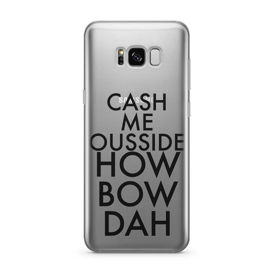 Cash Me Ousside How Bow Dah  - Clear Case Cover for Samsung - Milkyway Cases -  iPhone - Samsung - Clear Cut Silicone Phone Case Cover