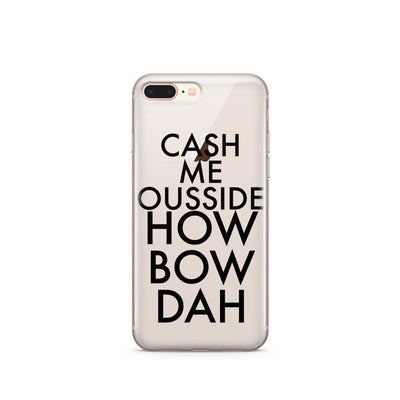 Cash Me Ousside How Bow Dah  - Clear Case Cover - Milkyway Cases -  iPhone - Samsung - Clear Cut Silicone Phone Case Cover