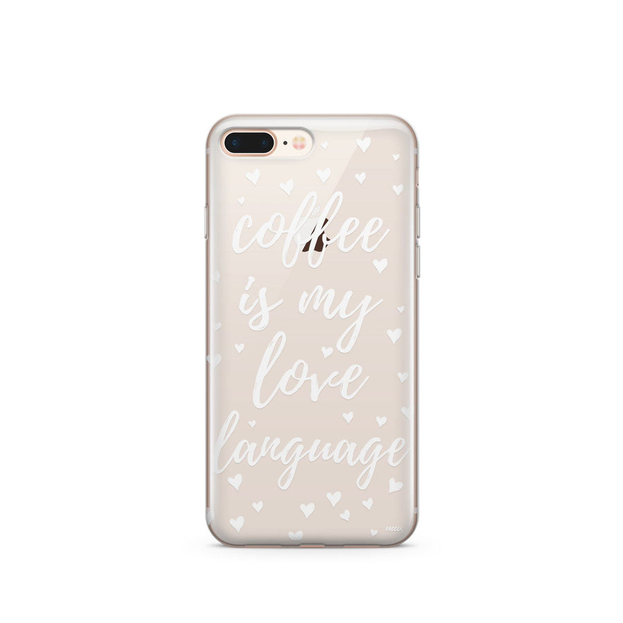 Coffee Is My Love Language - Clear Case Cover - Milkyway Cases -  iPhone - Samsung - Clear Cut Silicone Phone Case Cover