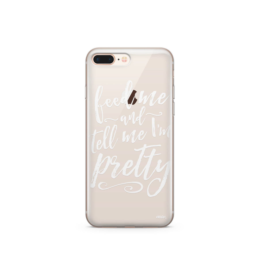 Feed Me and Tell Me I'm Pretty' - Clear Case Cover - Milkyway Cases -  iPhone - Samsung - Clear Cut Silicone Phone Case Cover