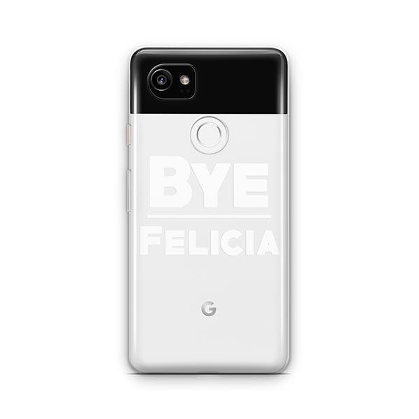 Bye Felicia Google Pixel 2 XL Case Clear