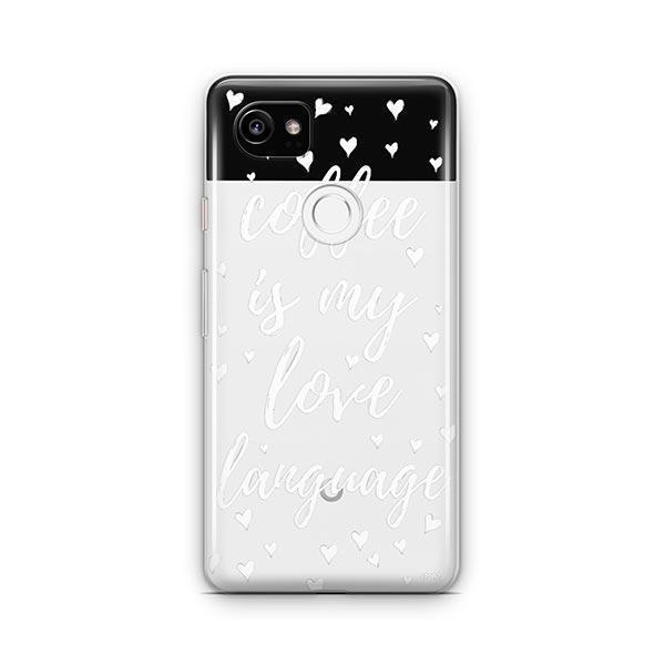 Coffee Is My Love Language Google Pixel 2 XL Case Clear