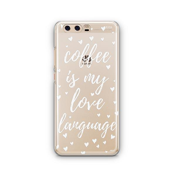 Coffee Is My Love Language Huawei P10 Case Clear