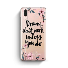 Dreams Don't Work Unlesss You Do Huawei P20 Case Clear