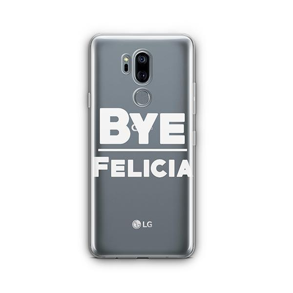 Bye Felicia LG G7 Thinq Case Clear