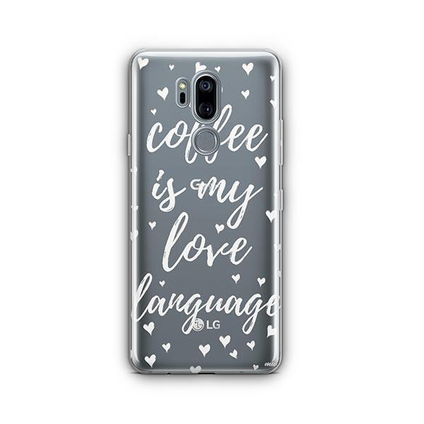 Coffee Is My Love Language LG G7 Thinq Case Clear
