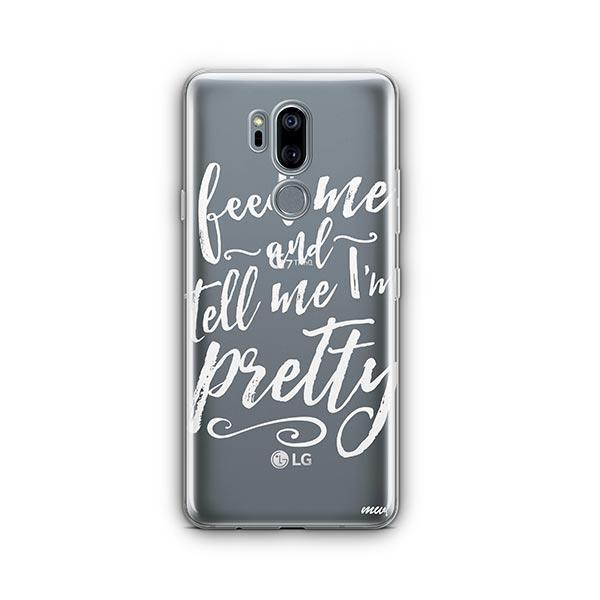 Feed Me and Tell Me I'm Pretty LG G7 Thinq Case Clear