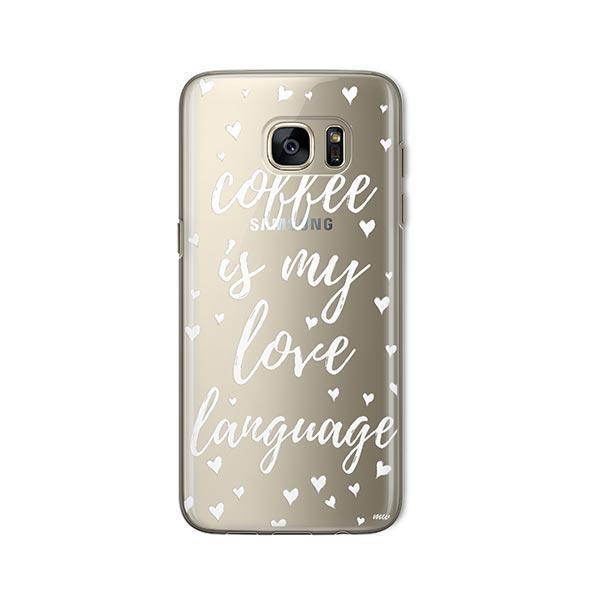 Coffee Is My Love Language - Samsung Galaxy S7 Case Clear