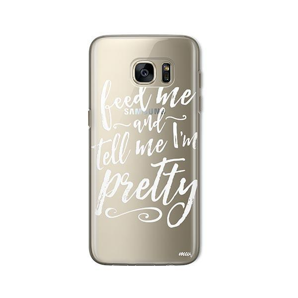 Feed Me and Tell Me I'm Pretty - Samsung Galaxy S7 Case Clear