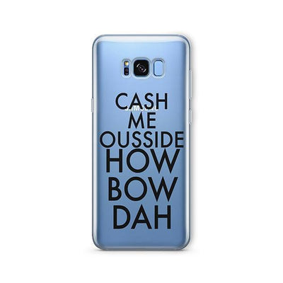 Cash Me Ousside How Bow Dah - Samsung Clear Case