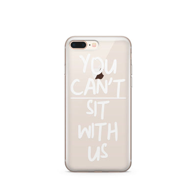 You Can't Sit With Us - Clear TPU Case Cover - Milkyway Cases -  iPhone - Samsung - Clear Cut Silicone Phone Case Cover