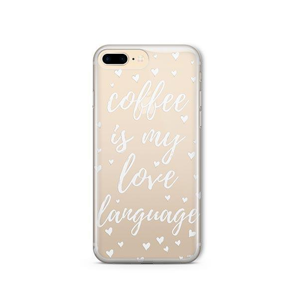 Coffee Is My Love Language iPhone 8 Plus Case Clear