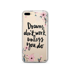 Dreams Don't Work Unlesss You Do iPhone 8 Plus Case Clear