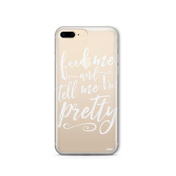 Feed Me and Tell Me I'm Pretty iPhone 8 Plus Case Clear