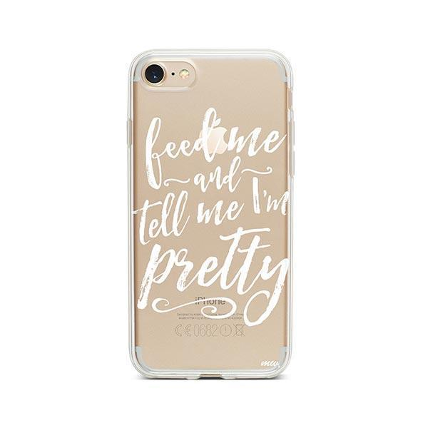 Feed Me and Tell Me I'm Pretty iPhone 7 Case Clear