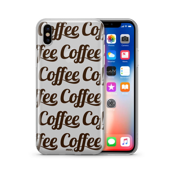Coffee Coffee Coffee - Clear Case Cover - Milkyway Cases -  iPhone - Samsung - Clear Cut Silicone Phone Case Cover