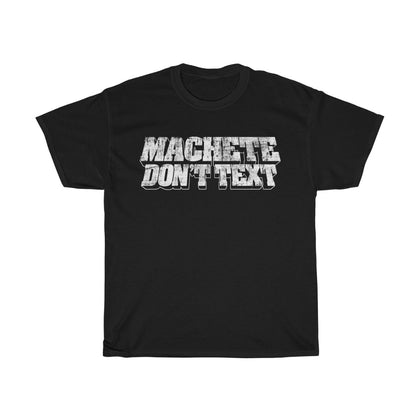 Machete Don't Text Shirt