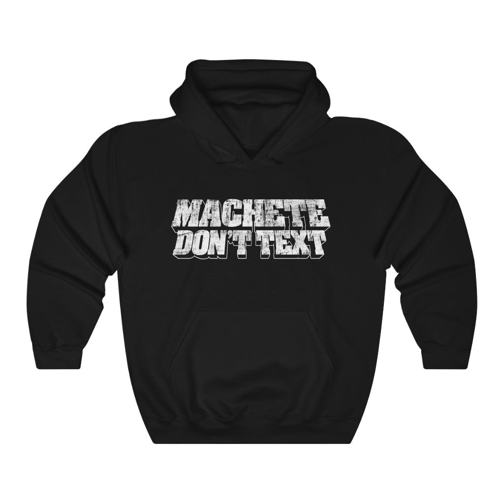 Machete Don't Text Hoodie