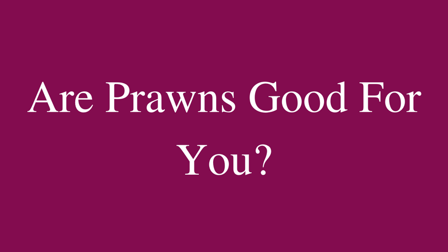Are Prawns Good For You?