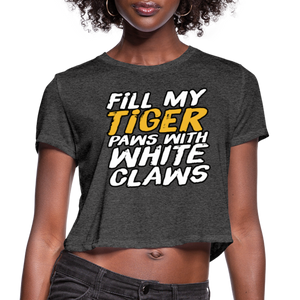 Fill My Tiger Paws with White Claws - Women's Cropped T-Shirt - deep heather