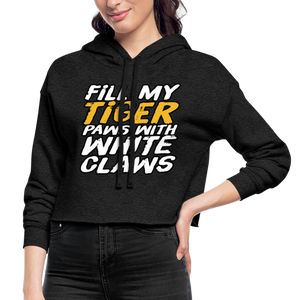 Fill My Tiger Paws with White Claws - Women's Cropped Hoodie - deep heather