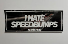 "Load image into Gallery viewer, ""Hate Speedbumps"" RUINED Slaps"