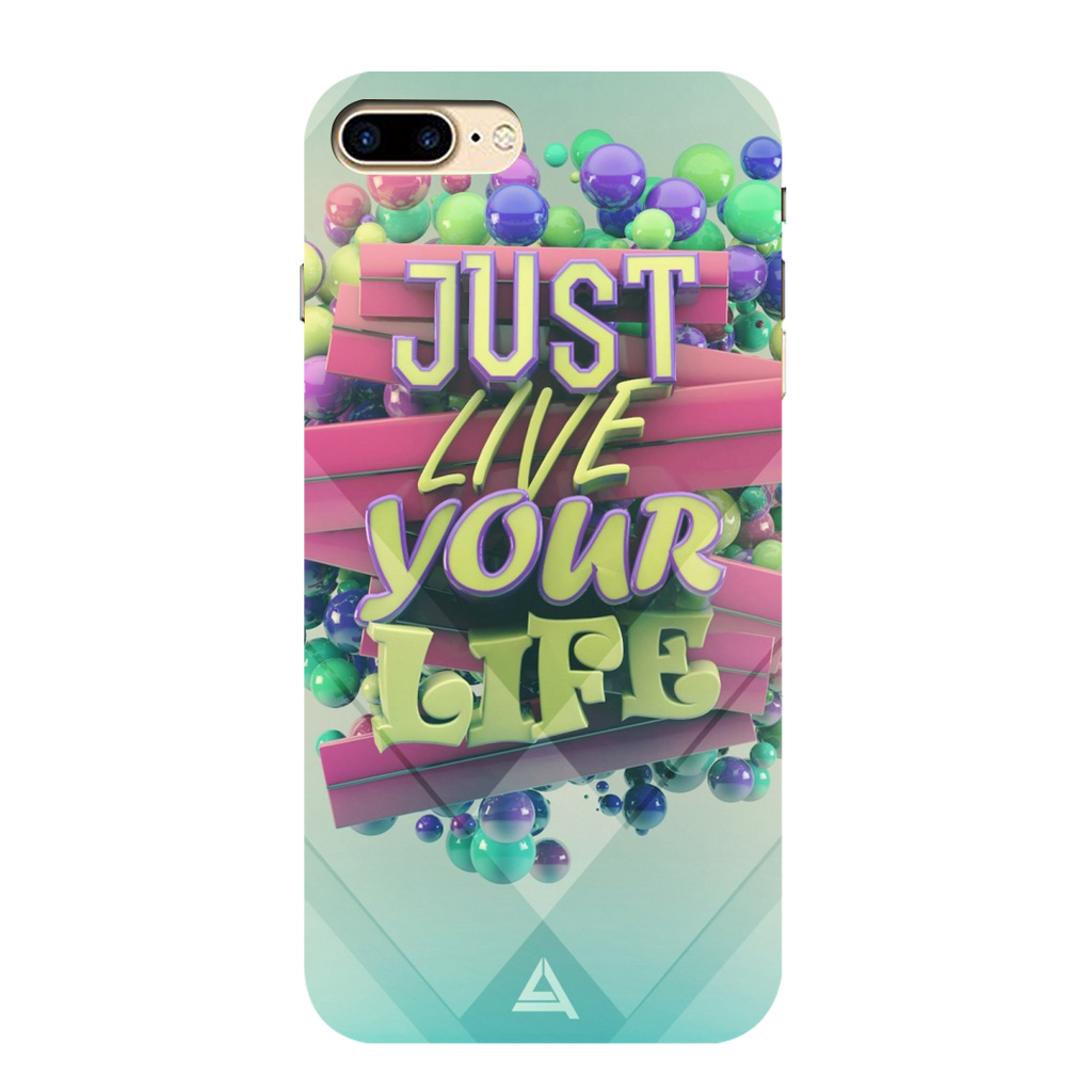 Just Live Your Life I phone 7 plus Mobile Cover