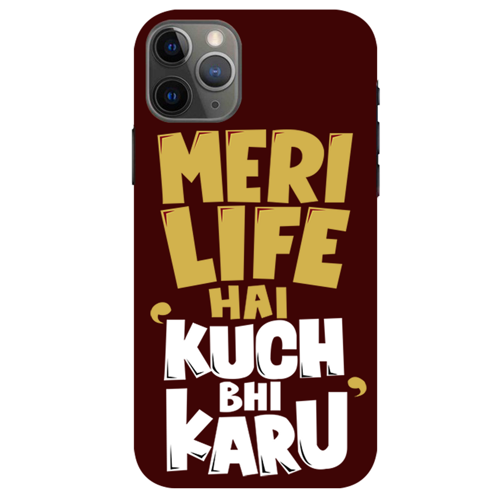 Meri life kuch bhi karu Apple iPhone 11 Pro Max Mobile Cover
